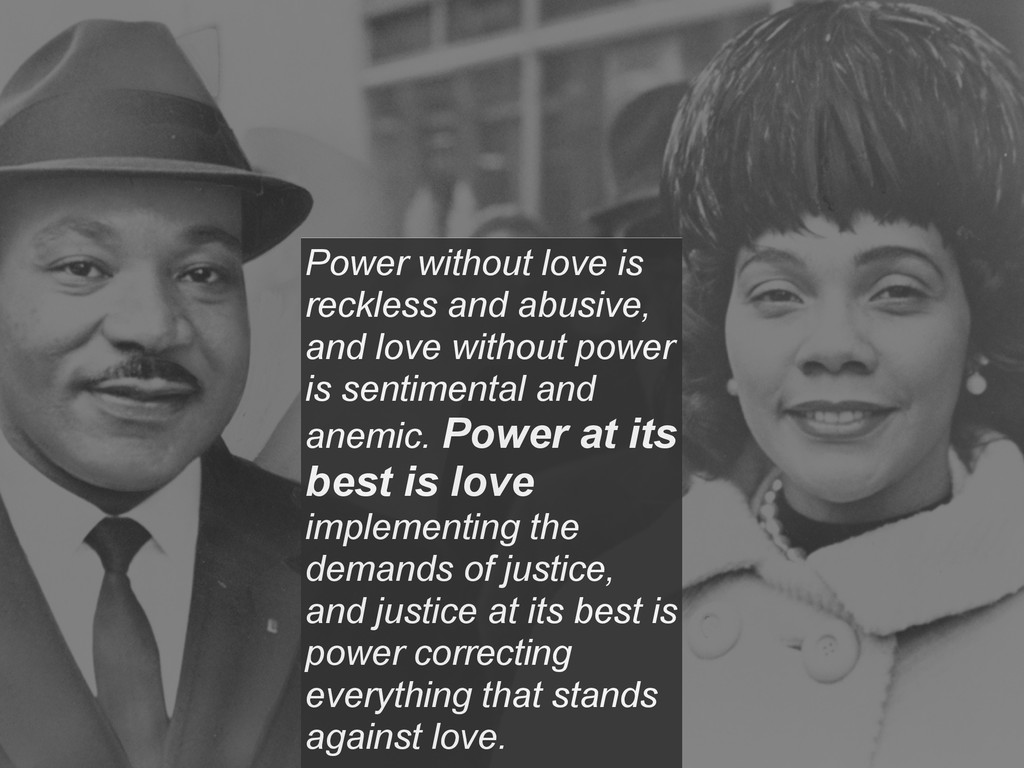 Power without love is reckless and abusive, and...