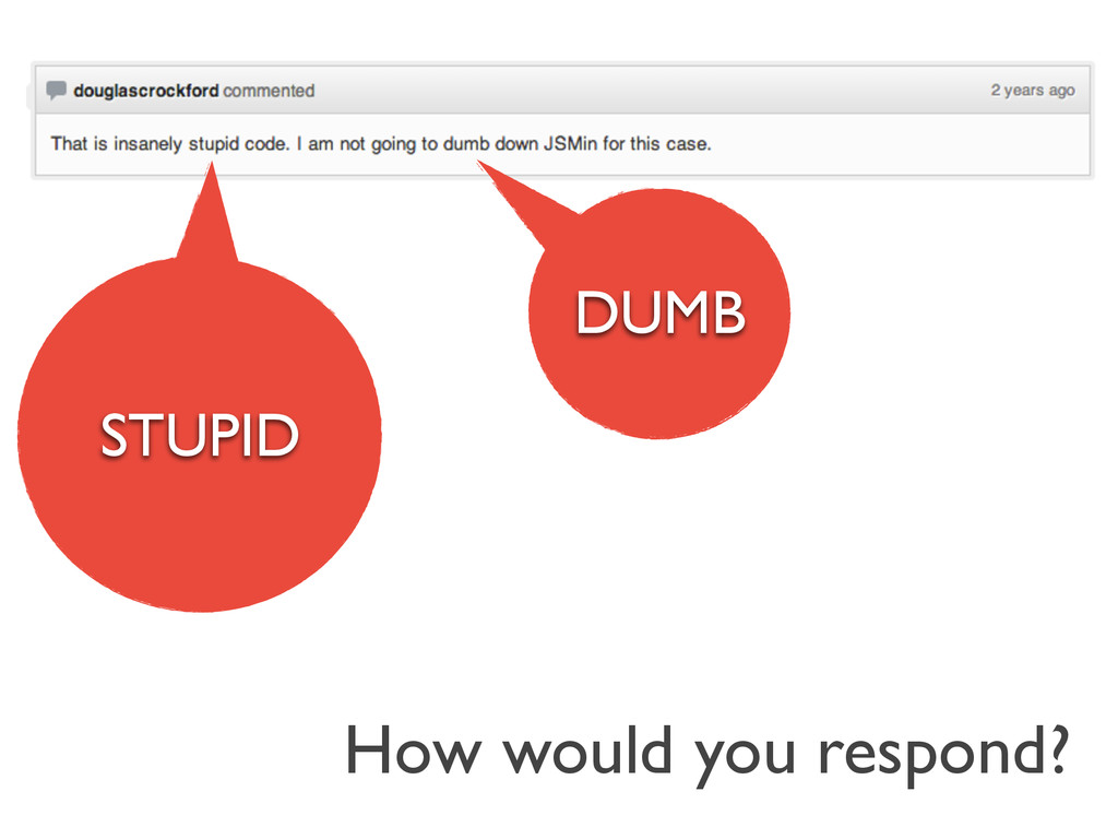 How would you respond? STUPID DUMB