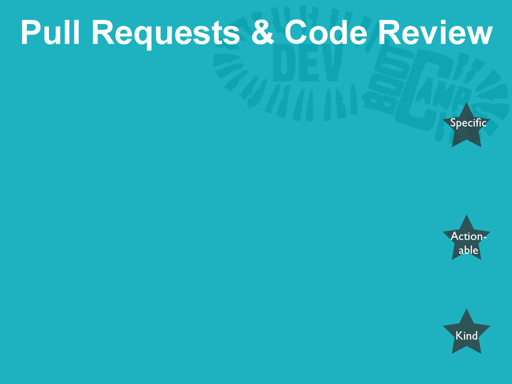 Pull Requests & Code Review Action- able Kind S...