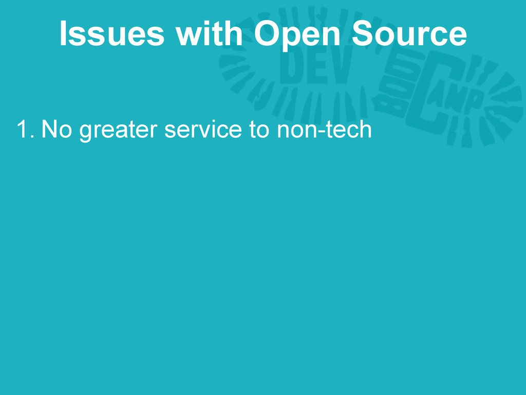 1. No greater service to non-tech Issues with O...