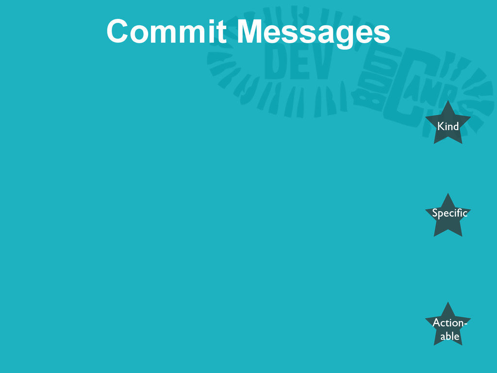 Commit Messages Action- able Kind Specific