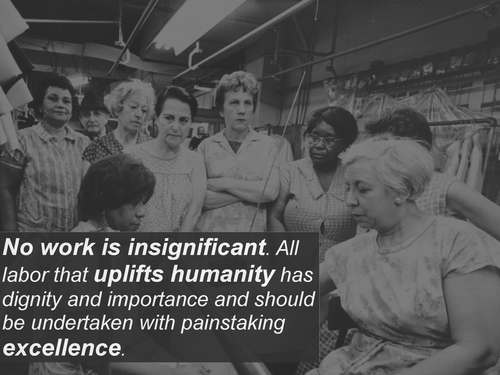No work is insignificant. All labor that uplift...