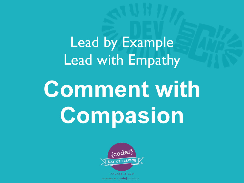 Comment with Compasion Lead by Example Lead wit...