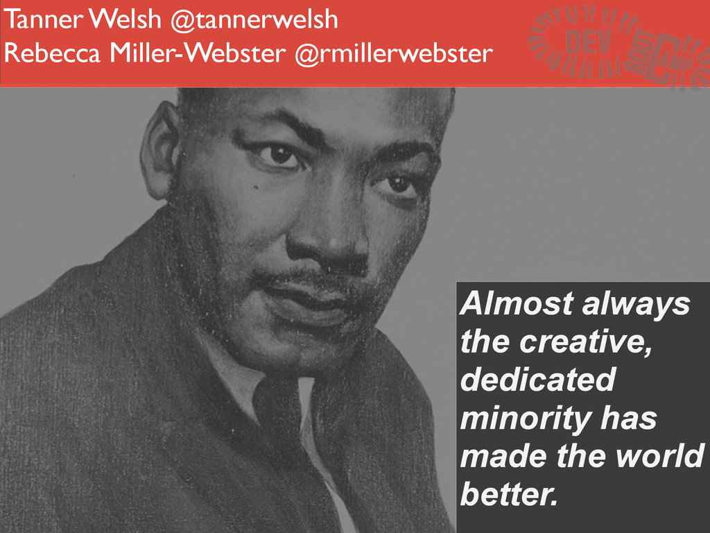 Almost always the creative, dedicated minority ...