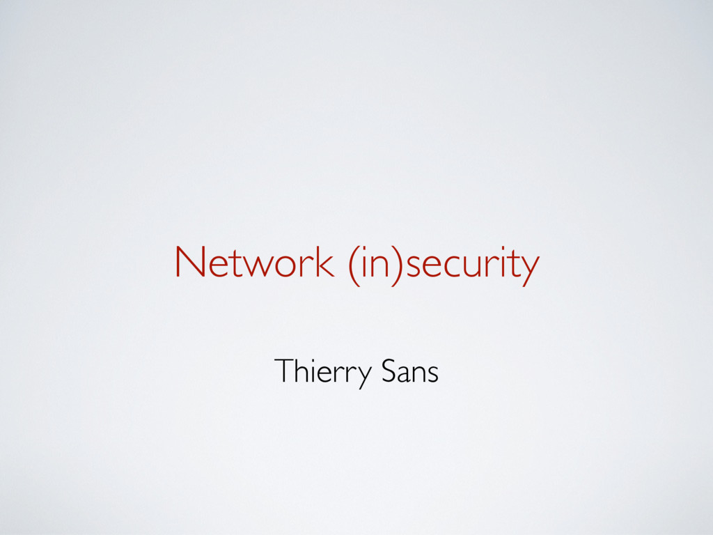 Network (in)security Thierry Sans
