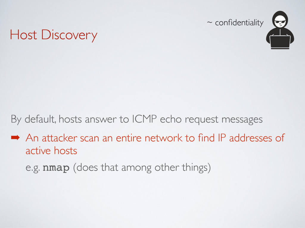 Host Discovery By default, hosts answer to ICMP...