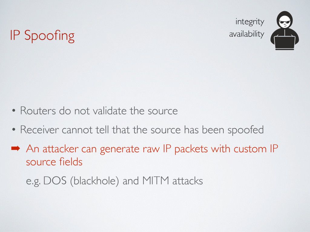 IP Spoofing • Routers do not validate the source...