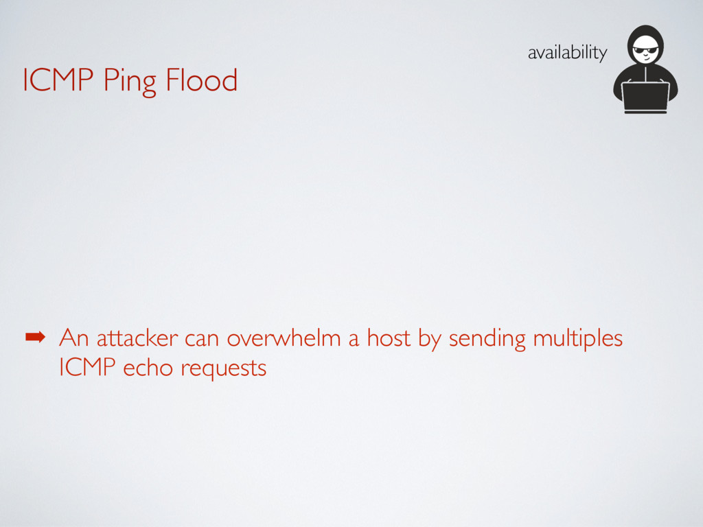 ICMP Ping Flood ➡ An attacker can overwhelm a h...