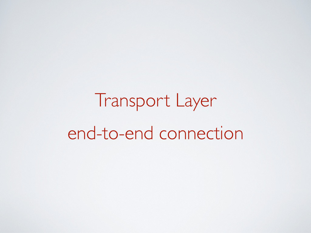 Transport Layer end-to-end connection
