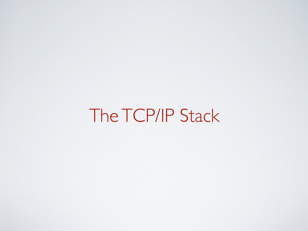 The TCP/IP Stack