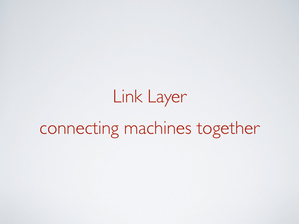 Link Layer connecting machines together