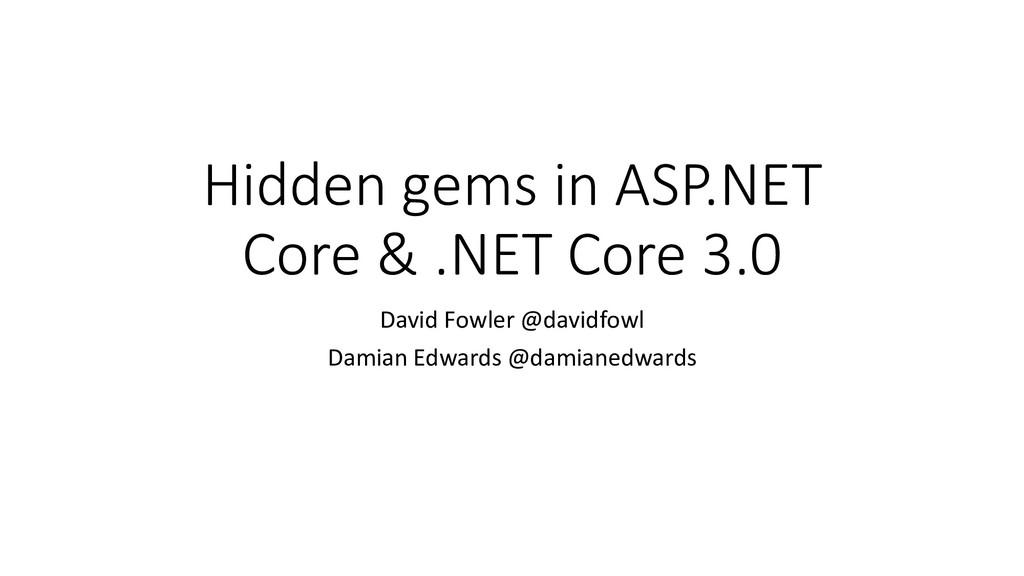 Hidden gems in ASP.NET Core & .NET Core 3.0 Dav...