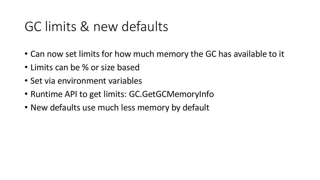 GC limits & new defaults • Can now set limits f...