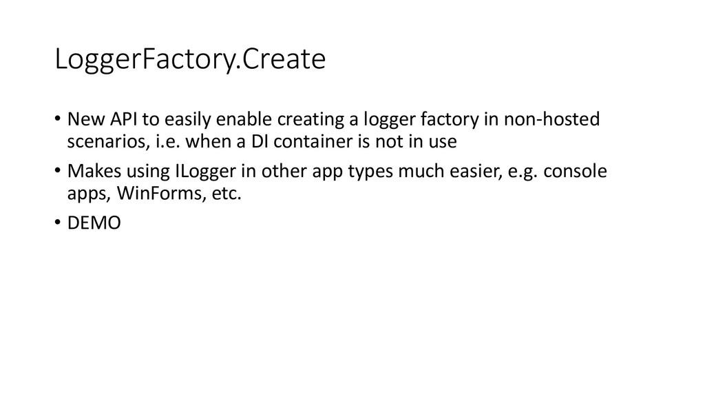 LoggerFactory.Create • New API to easily enable...