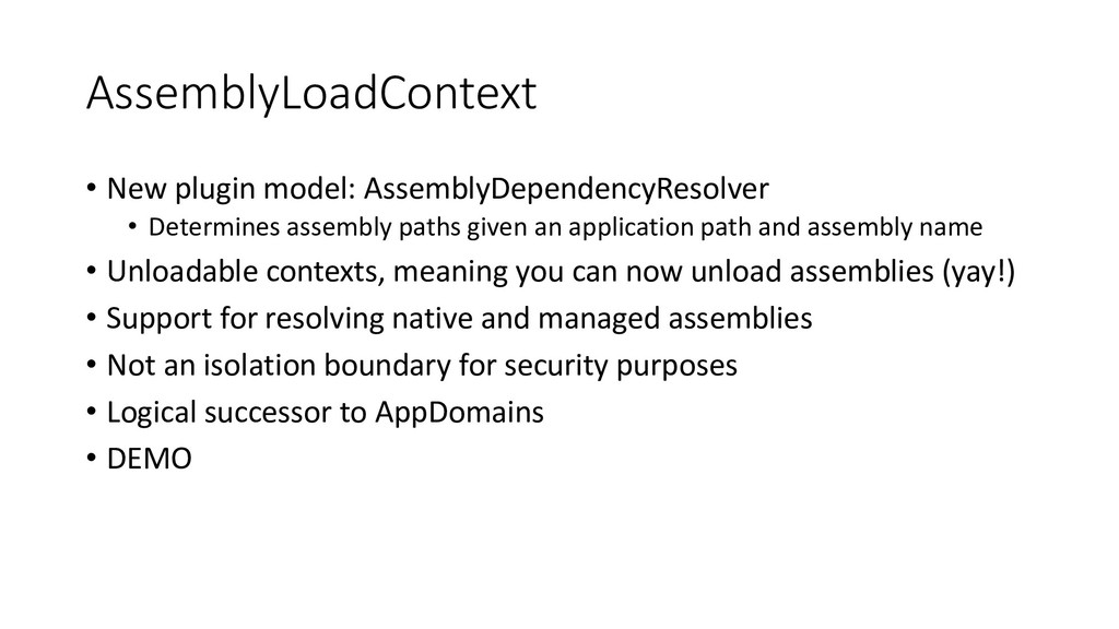 AssemblyLoadContext • New plugin model: Assembl...