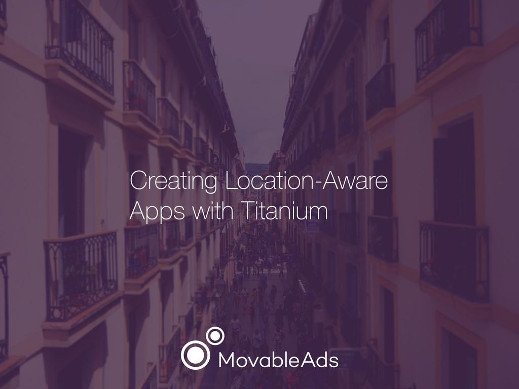 Creating Location-Aware Apps with Titanium