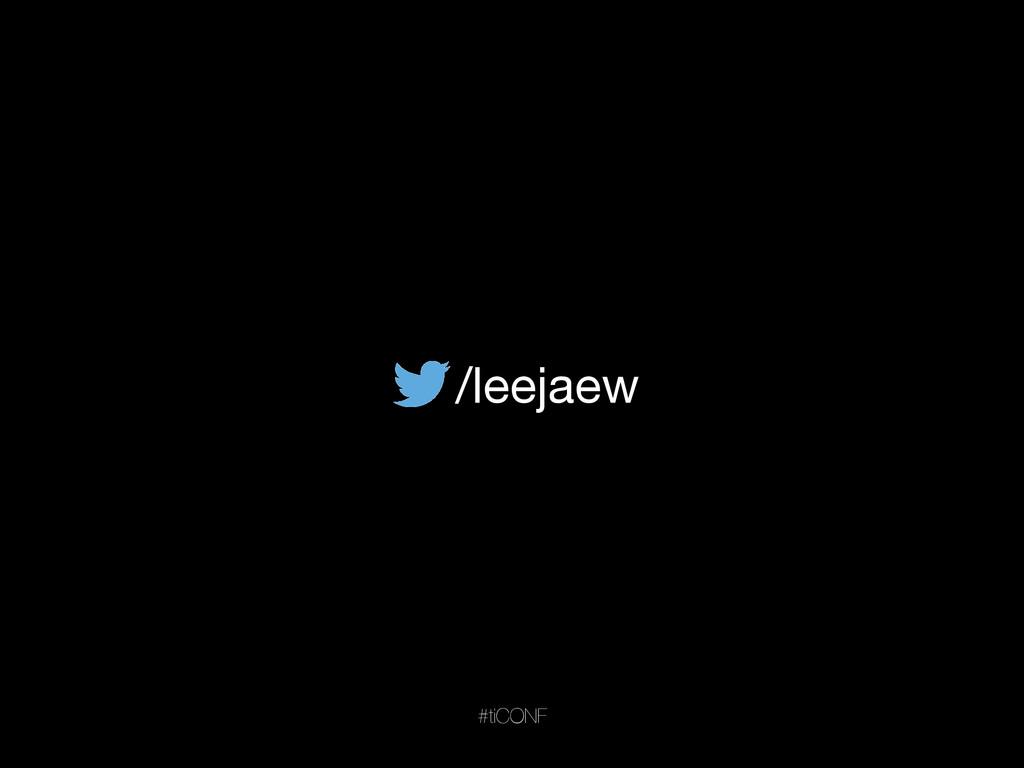 /leejaew #tiCONF