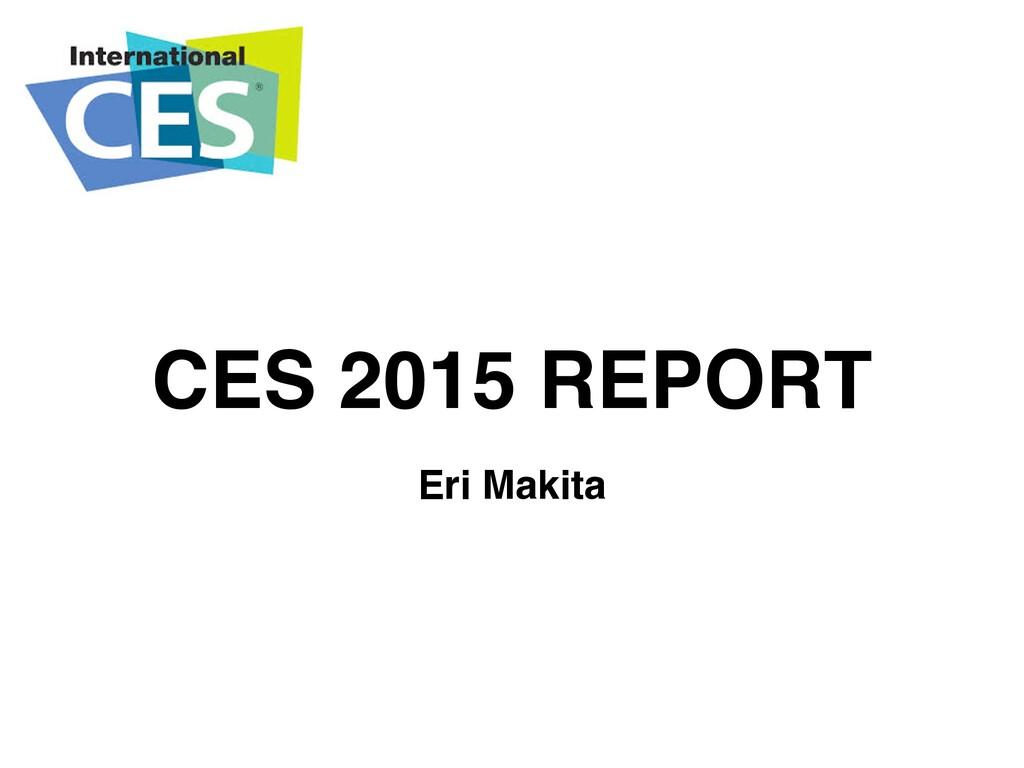 CES 2015 REPORT Eri Makita