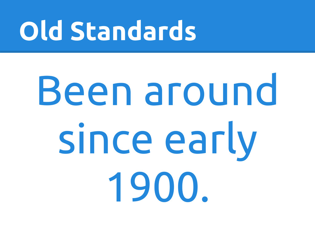 Old Standards Been around since early 1900.