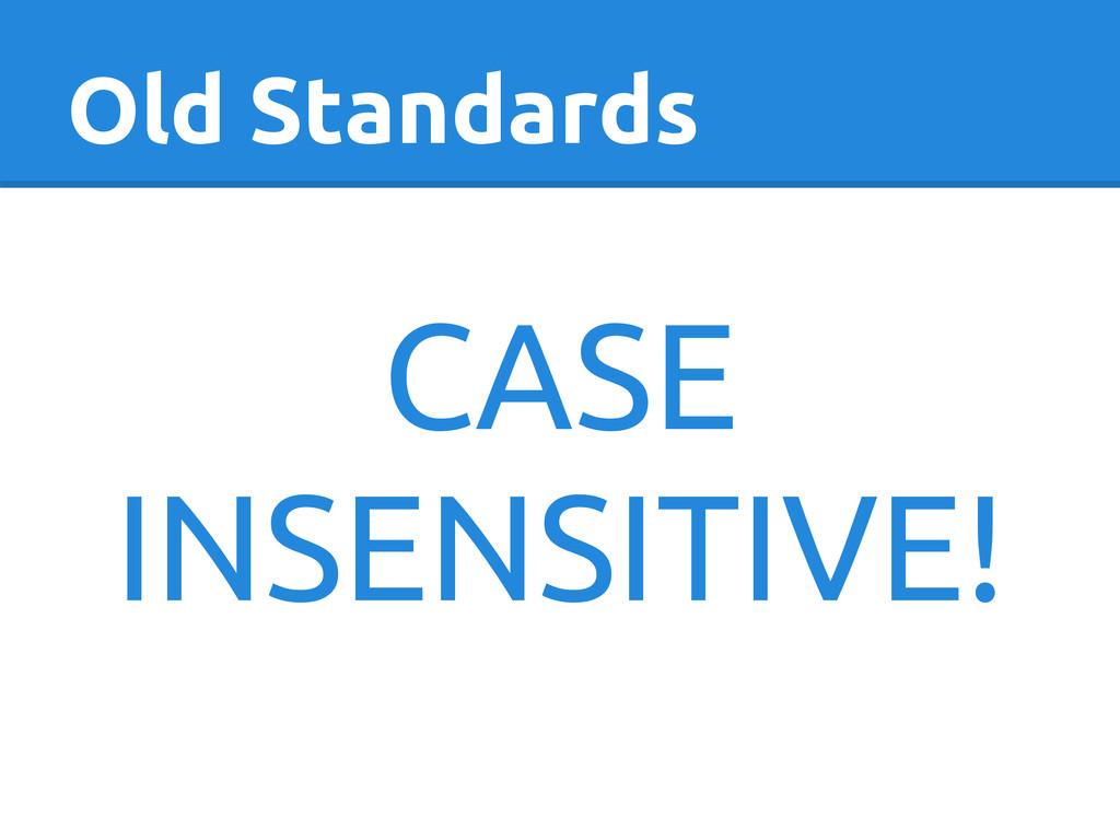 Old Standards CASE INSENSITIVE!