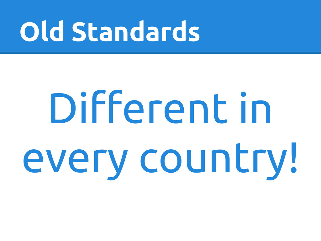 Old Standards Different in every country!