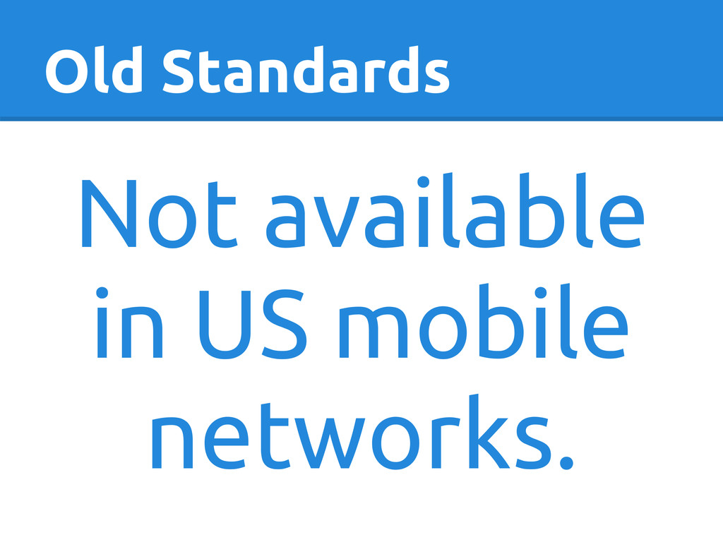 Old Standards Not available in US mobile networ...