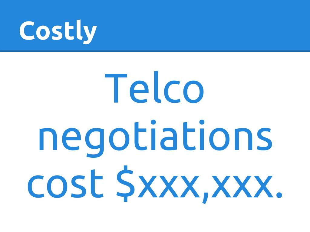 Costly Telco negotiations cost $xxx,xxx.