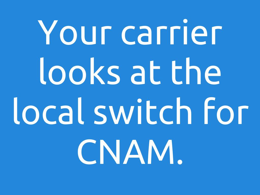 Your carrier looks at the local switch for CNAM.