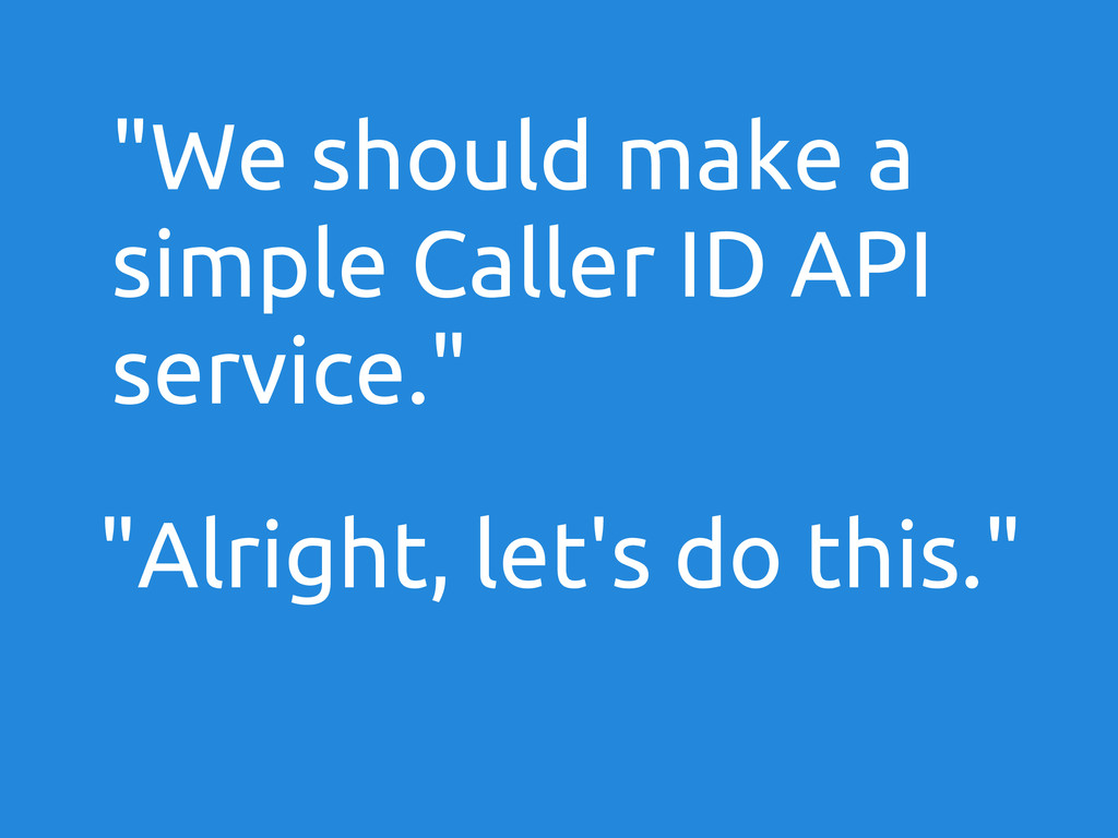 """We should make a simple Caller ID API service...."