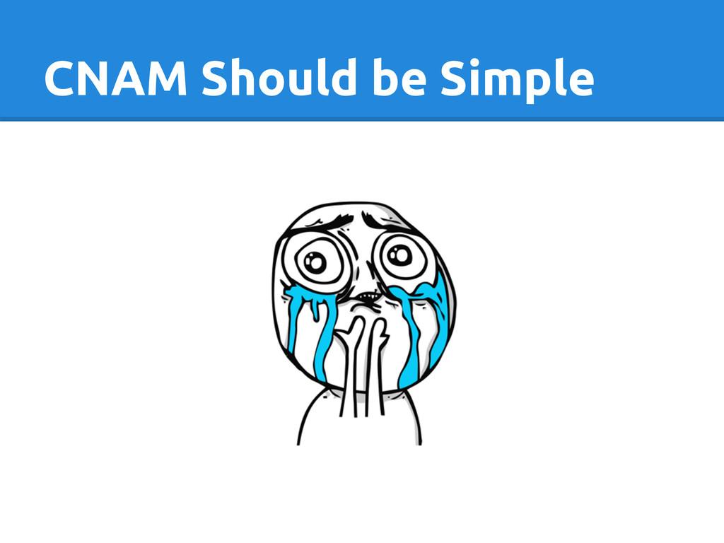 CNAM Should be Simple