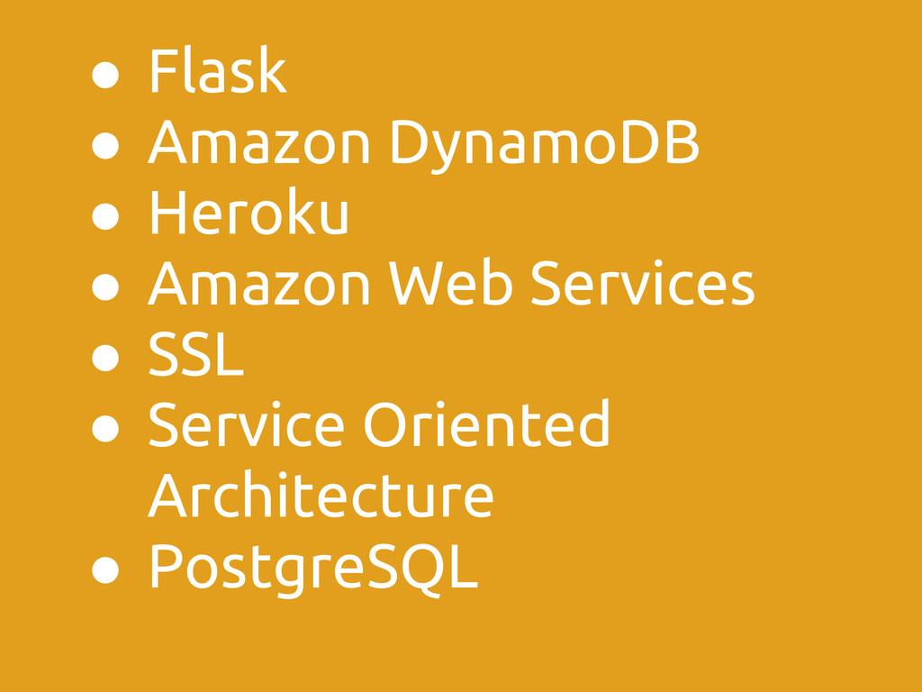 ● Flask ● Amazon DynamoDB ● Heroku ● Amazon Web...