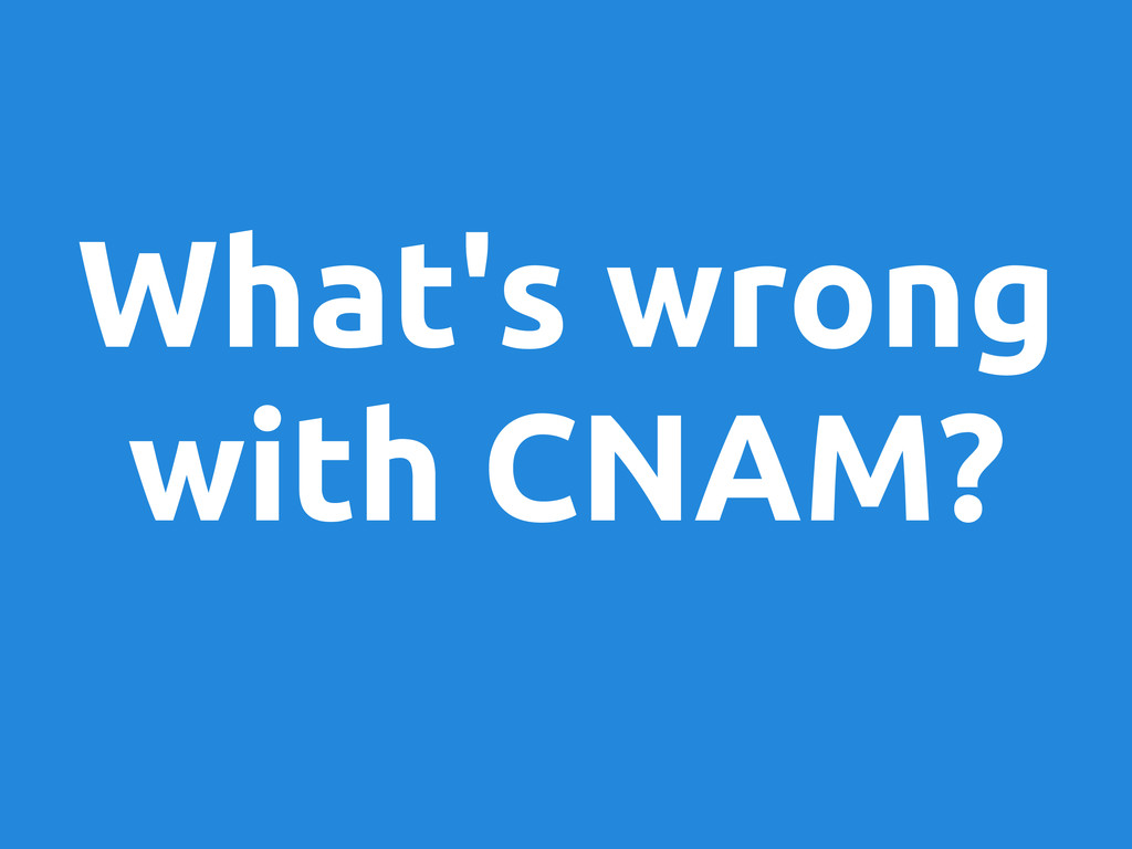 What's wrong with CNAM?