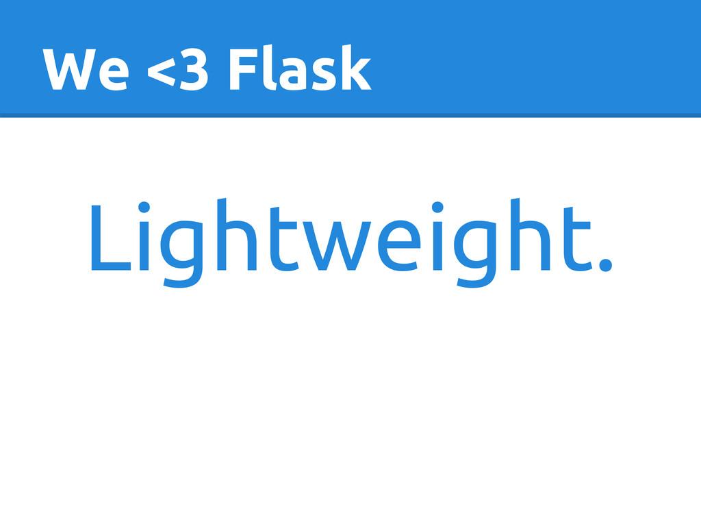 We <3 Flask Lightweight.