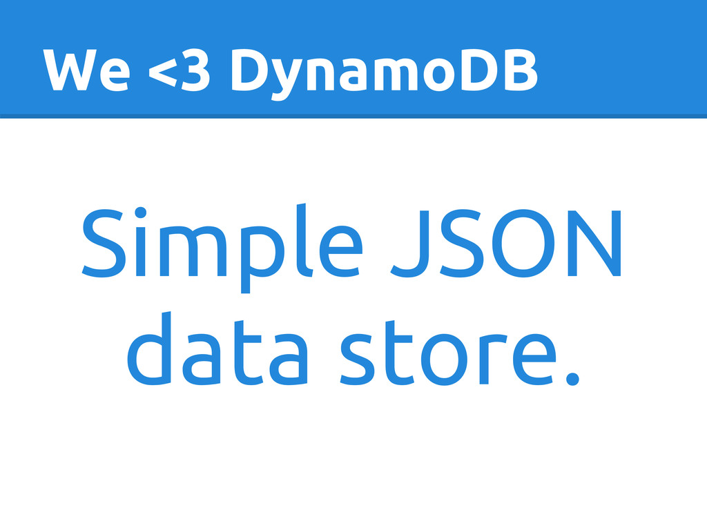 We <3 DynamoDB Simple JSON data store.