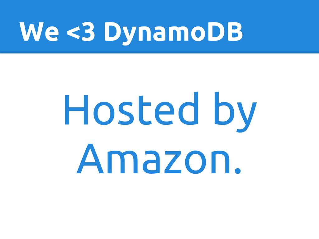 We <3 DynamoDB Hosted by Amazon.
