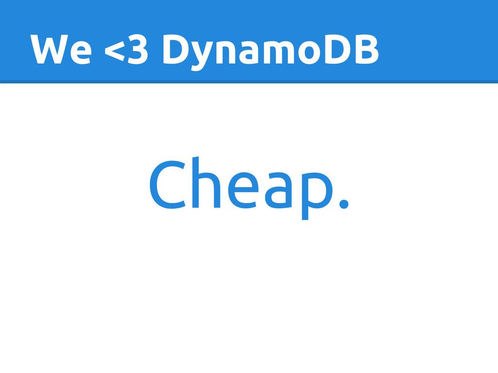 We <3 DynamoDB Cheap.