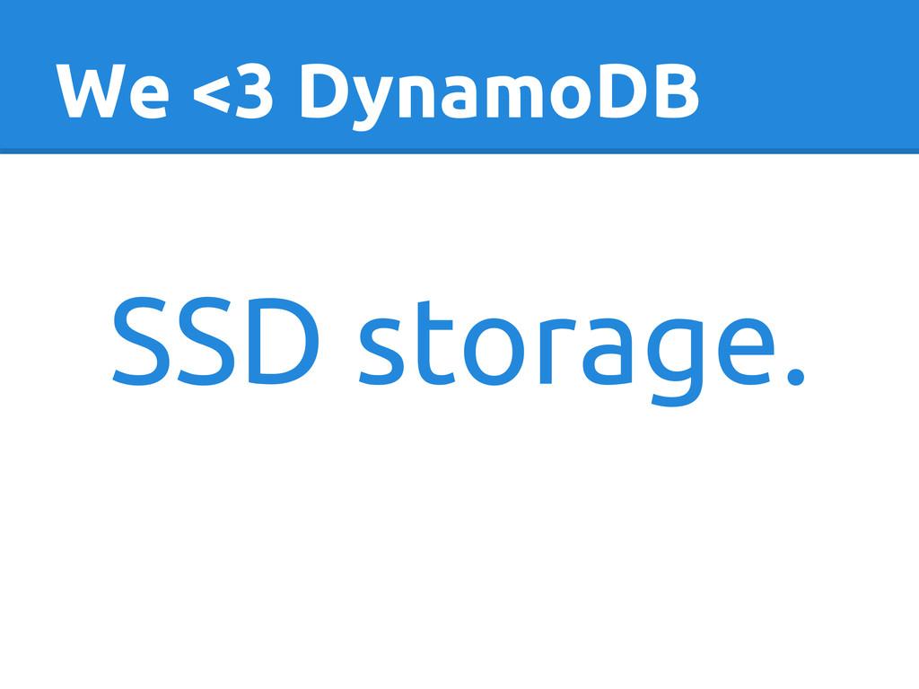 We <3 DynamoDB SSD storage.