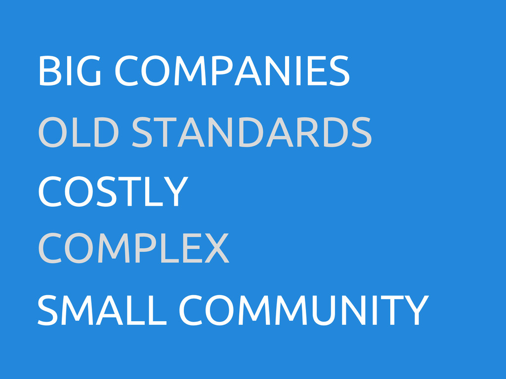 BIG COMPANIES OLD STANDARDS COSTLY COMPLEX SMAL...