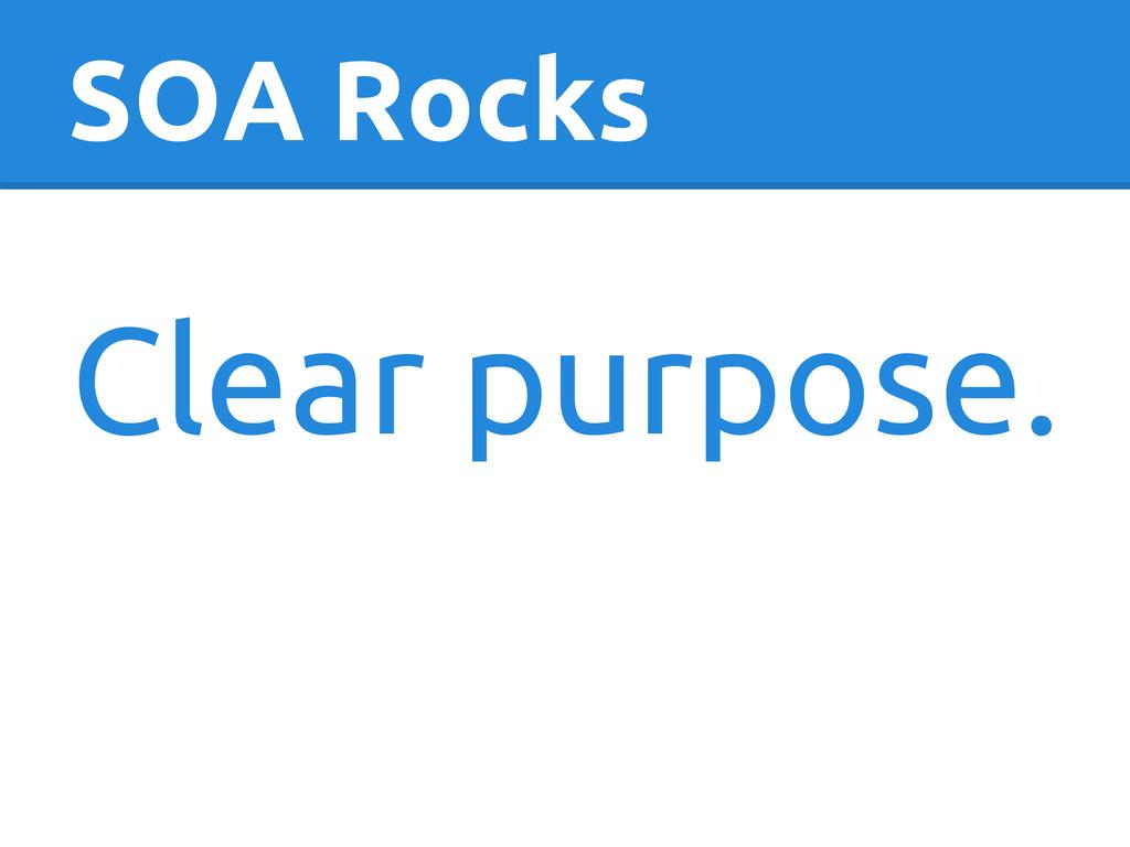 SOA Rocks Clear purpose.