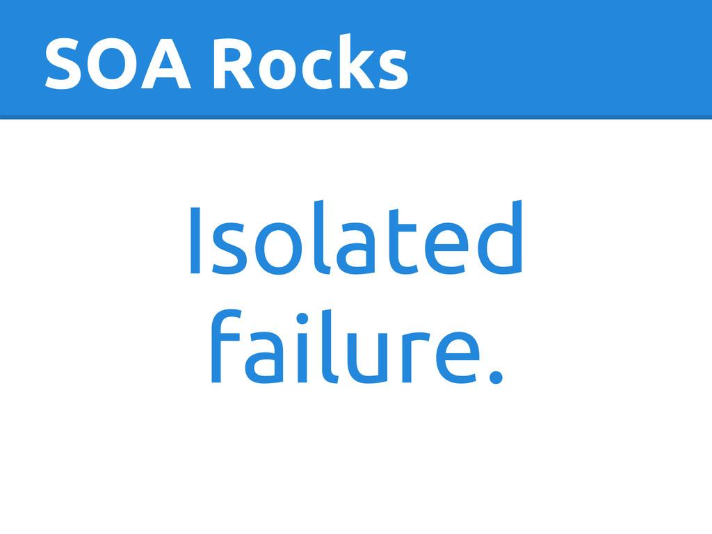 SOA Rocks Isolated failure.