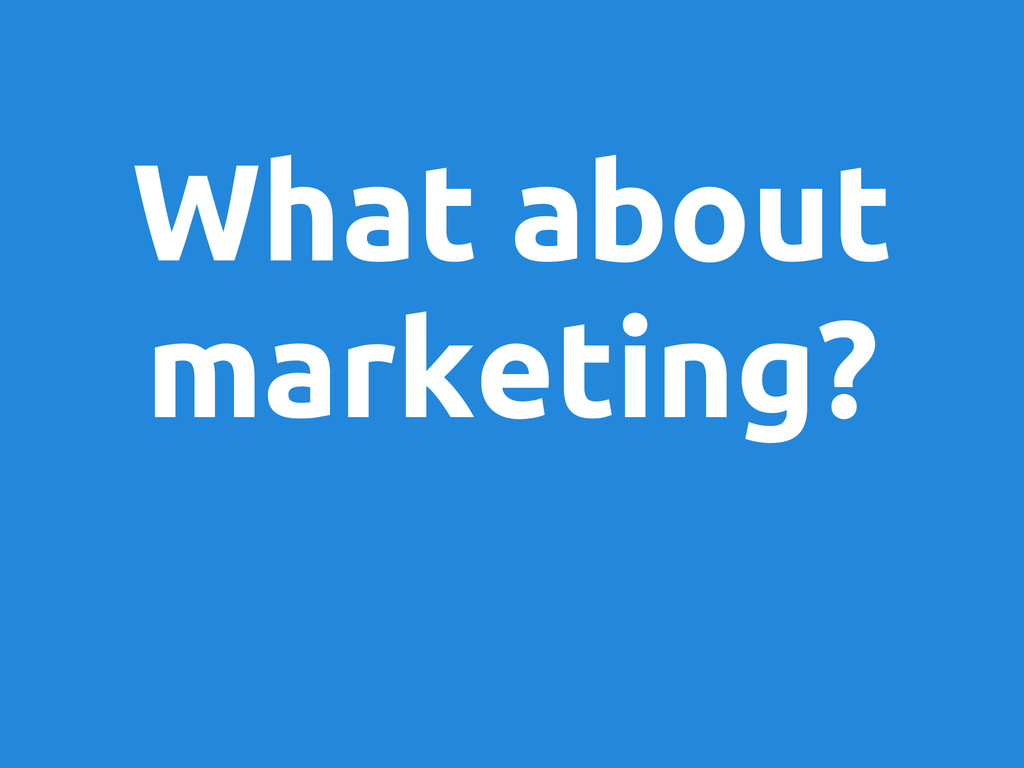 What about marketing?