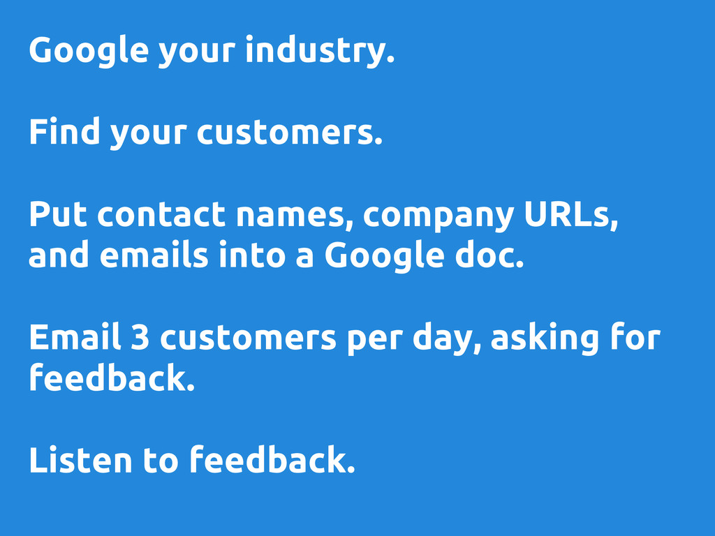 Google your industry. Find your customers. Put ...