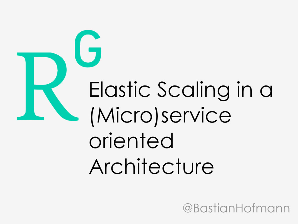 Elastic Scaling in a (Micro)service oriented Ar...