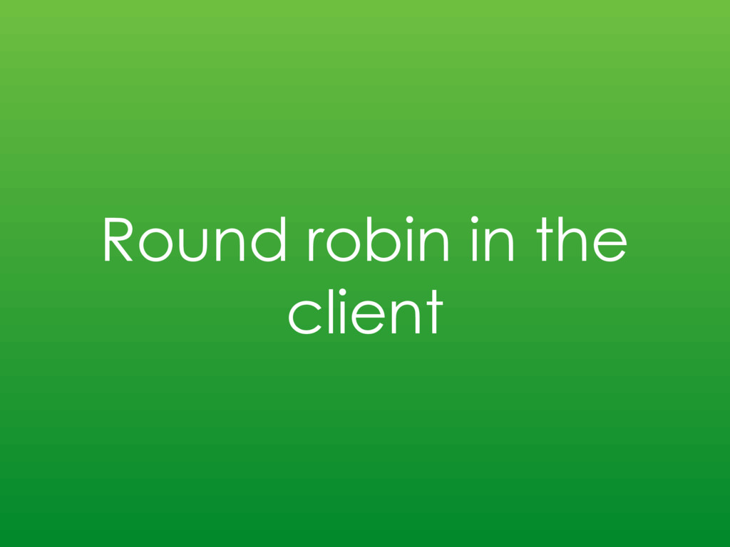 Round robin in the client