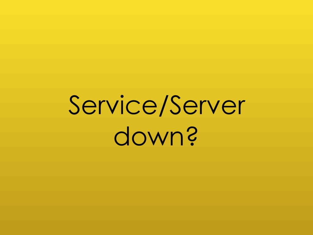 Service/Server down?