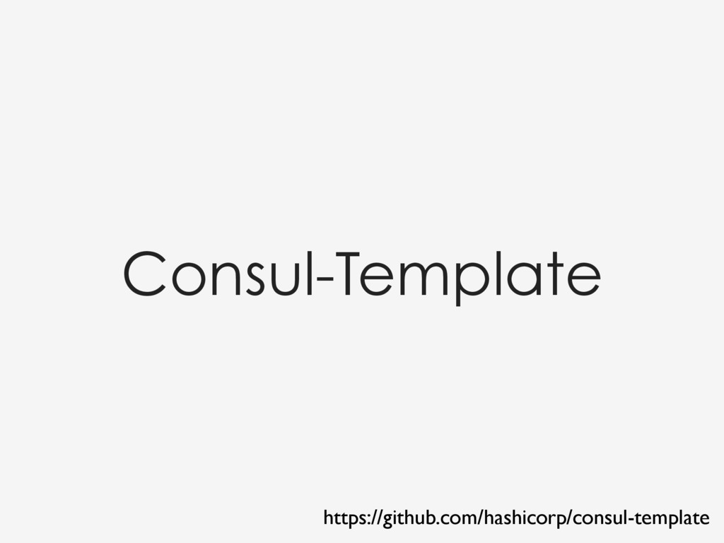 Consul-Template https://github.com/hashicorp/co...