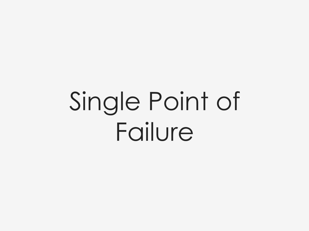 Single Point of Failure