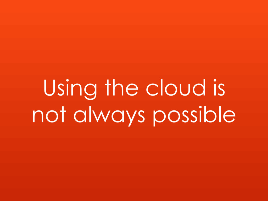Using the cloud is not always possible