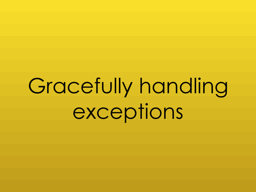 Gracefully handling exceptions