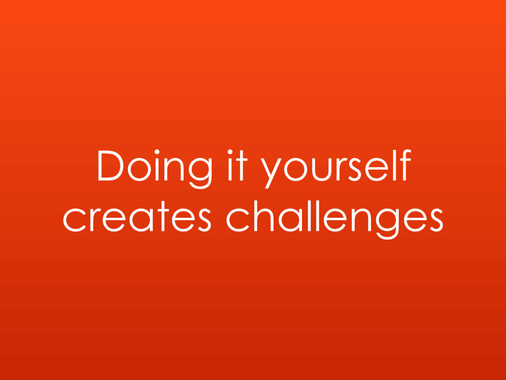 Doing it yourself creates challenges